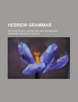 Hebrew Grammar; With Exercises, Literature and Vocabulary