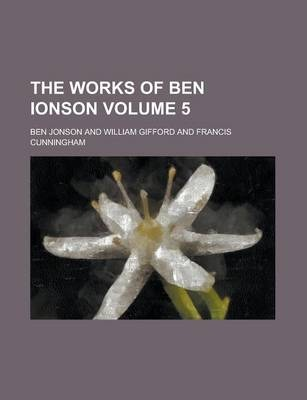 The Works of Ben Ionson Volume 5