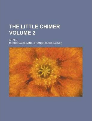 The Little Chimer; A Tale Volume 2