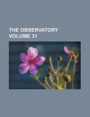 The Observatory Volume 31