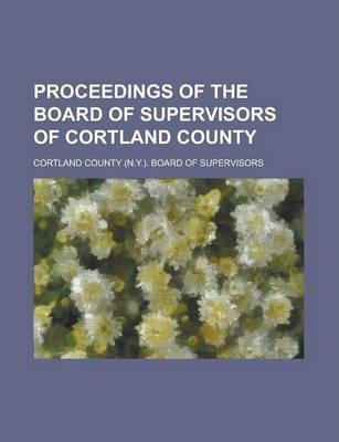 Proceedings of the Board of Supervisors of Cortland County