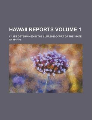 Hawaii Reports; Cases Determined in the Supreme Court of the State of Hawaii Volume 1