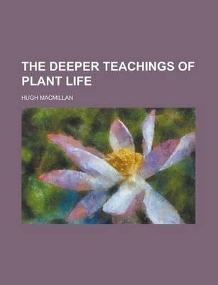 The Deeper Teachings of Plant Life