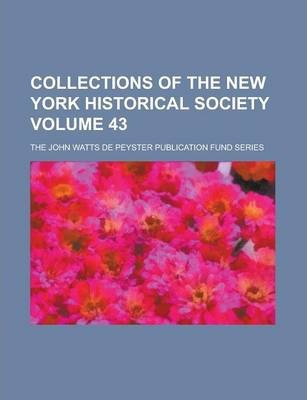 Collections of the New York Historical Society; The John Watts de Peyster Publication Fund Series Volume 43