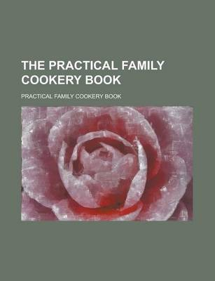 The Practical Family Cookery Book