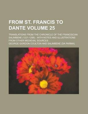 From St. Francis to Dante; Translations from the Chronicle of the Franciscan Salimbene (1221-1288)