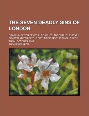 The Seven Deadly Sins of London, Drawn in Seven Several Coaches, Through the Seven Several Gates of the City; Bringing the Plague with Them, October 1606