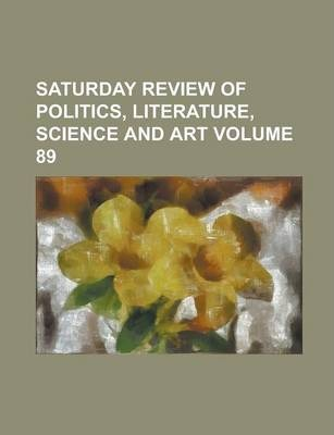 Saturday Review of Politics, Literature, Science and Art Volume 89