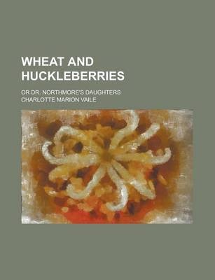 Wheat and Huckleberries; Or Dr. Northmore's Daughters
