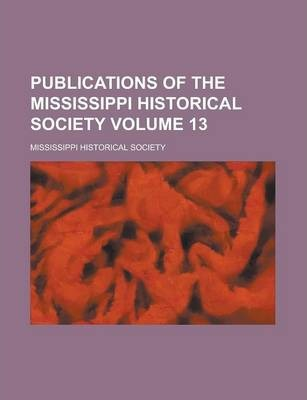 Publications of the Mississippi Historical Society Volume 13