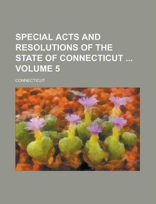 Special Acts and Resolutions of the State of Connecticut Volume 5