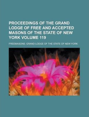 Proceedings of the Grand Lodge of Free and Accepted Masons of the State of New York Volume 119