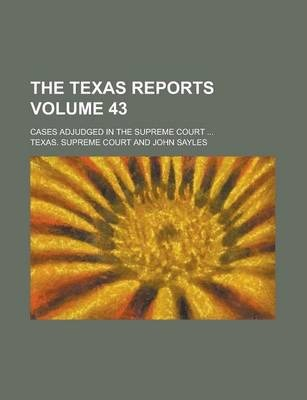 The Texas Reports; Cases Adjudged in the Supreme Court ... Volume 43