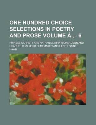 One Hundred Choice Selections in Poetry and Prose Volume a - 6