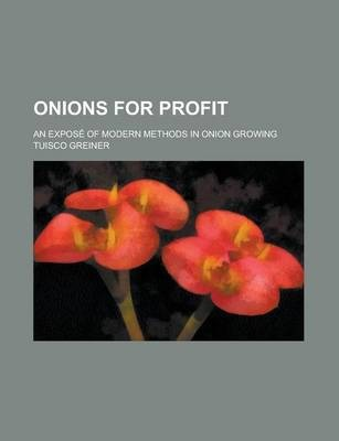 Onions for Profit; An Expose of Modern Methods in Onion Growing