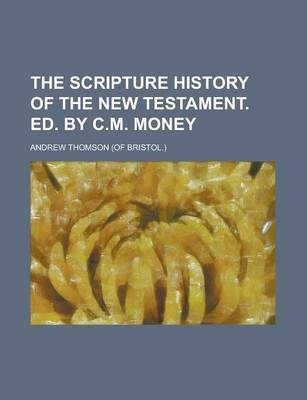 The Scripture History of the New Testament. Ed. by C.M. Money