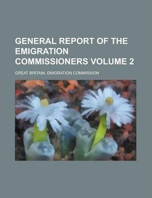 General Report of the Emigration Commissioners Volume 2