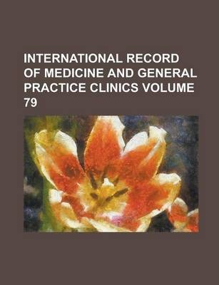 International Record of Medicine and General Practice Clinics Volume 79