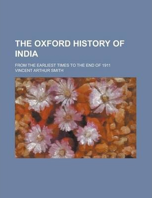 The Oxford History of India; From the Earliest Times to the End of 1911