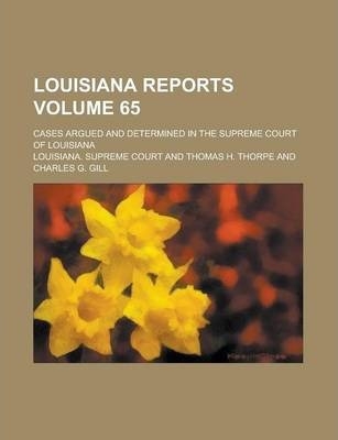 Louisiana Reports; Cases Argued and Determined in the Supreme Court of Louisiana Volume 65