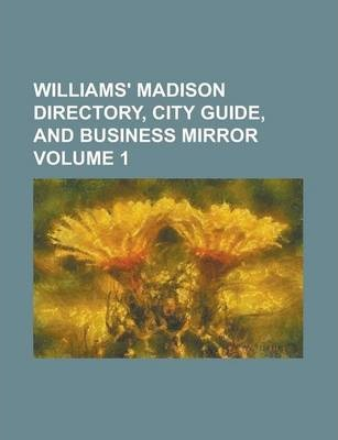 Williams' Madison Directory, City Guide, and Business Mirror Volume 1