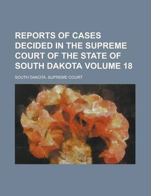 Reports of Cases Decided in the Supreme Court of the State of South Dakota Volume 18