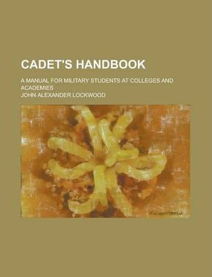 Cadet's Handbook; A Manual for Military Students at Colleges and Academies