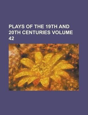 Plays of the 19th and 20th Centuries Volume 42