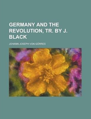 Germany and the Revolution, Tr. by J. Black