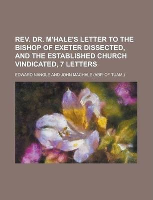 REV. Dr. M'Hale's Letter to the Bishop of Exeter Dissected, and the Established Church Vindicated, 7 Letters