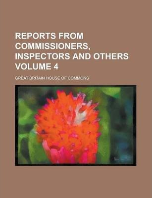 Reports from Commissioners, Inspectors and Others Volume 4