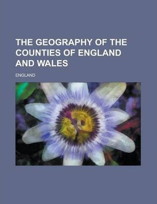 The Geography of the Counties of England and Wales