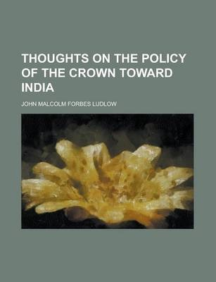 Thoughts on the Policy of the Crown Toward India
