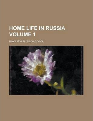 Home Life in Russia Volume 1