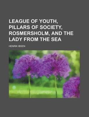 League of Youth, Pillars of Society, Rosmersholm, and the Lady from the Sea