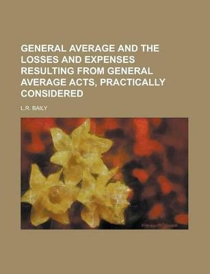 General Average and the Losses and Expenses Resulting from General Average Acts, Practically Considered