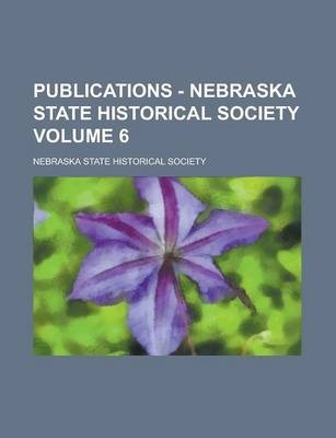 Publications - Nebraska State Historical Society Volume 6
