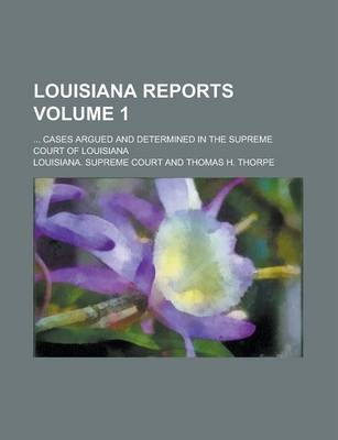 Louisiana Reports; ... Cases Argued and Determined in the Supreme Court of Louisiana Volume 1