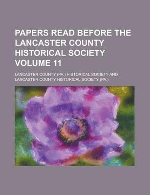 Papers Read Before the Lancaster County Historical Society Volume 11