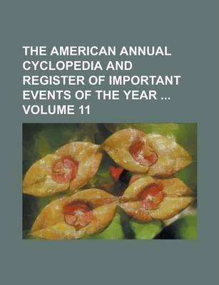 The American Annual Cyclopedia and Register of Important Events of the Year Volume 11