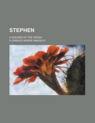 Stephen; A Soldier of the Cross