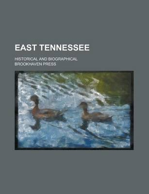 East Tennessee; Historical and Biographical
