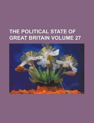 The Political State of Great Britain Volume 27
