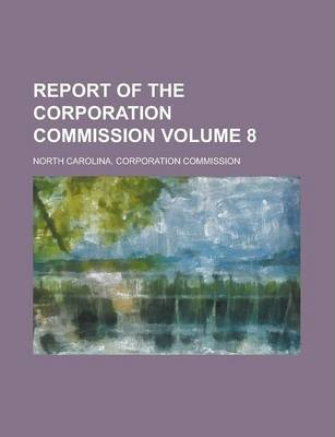 Report of the Corporation Commission Volume 8