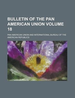 Bulletin of the Pan American Union Volume 18