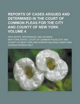Reports of Cases Argued and Determined in the Court of Common Pleas for the City and County of New York; With Notes, References, and an Index Volume 4