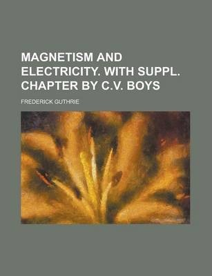 Magnetism and Electricity. with Suppl. Chapter by C.V. Boys