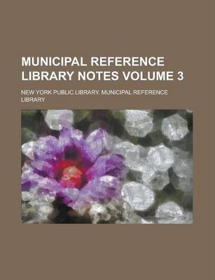 Municipal Reference Library Notes Volume 3