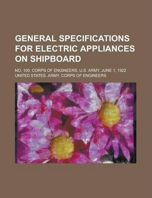 General Specifications for Electric Appliances on Shipboard; No. 100. Corps of Engineers, U.S. Army. June 1, 1922