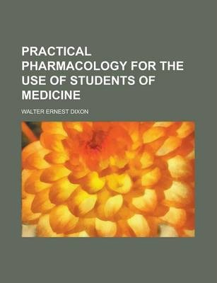 Practical Pharmacology for the Use of Students of Medicine